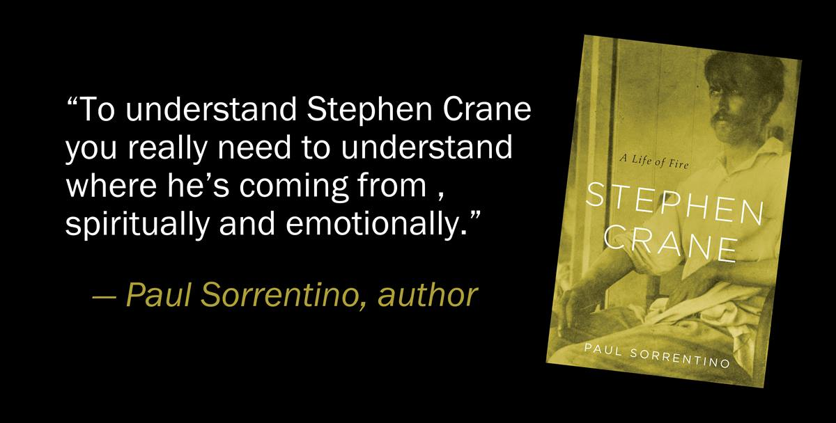 "Paul Sorrentino's new biography ""Stephen Crane: A Life of Fire"" was favorably reviewed by the New York Times. Crane, author of ""The Red Badge of Courage,"" came from a deeply Methodist background. Book cover photo courtesy of Harvard University Press"