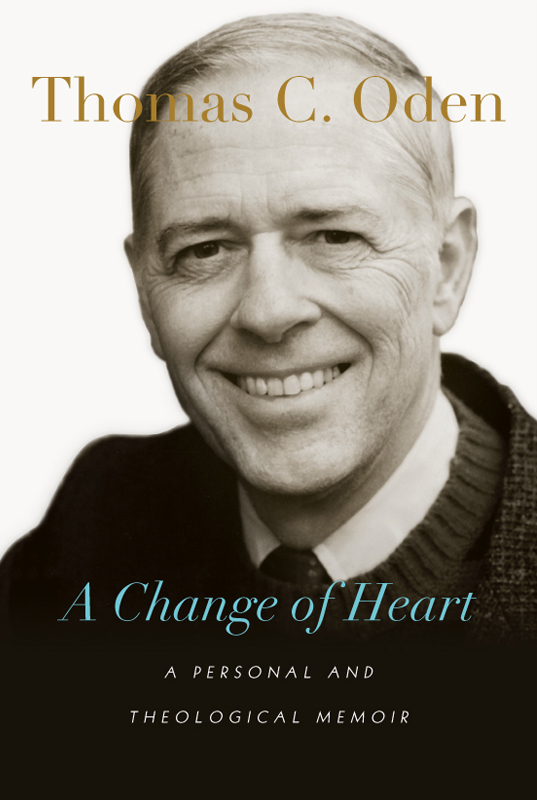 """The Rev. Thomas C. Oden's """"A Change of Heart"""" tells his life story, including his shift from focusing on modern theology to the early Christian fathers and their teachings. Oden, a professor and United Methodist elder, died Dec. 8"""