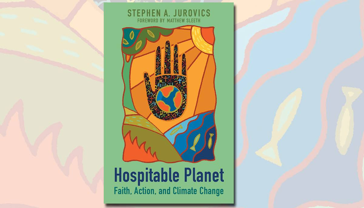 """Hospitable Planet: Faith, Action and Climate Change,"" by Stephen A. Jurovics, is part of the 2018 Reading Program for United Methodist Women."