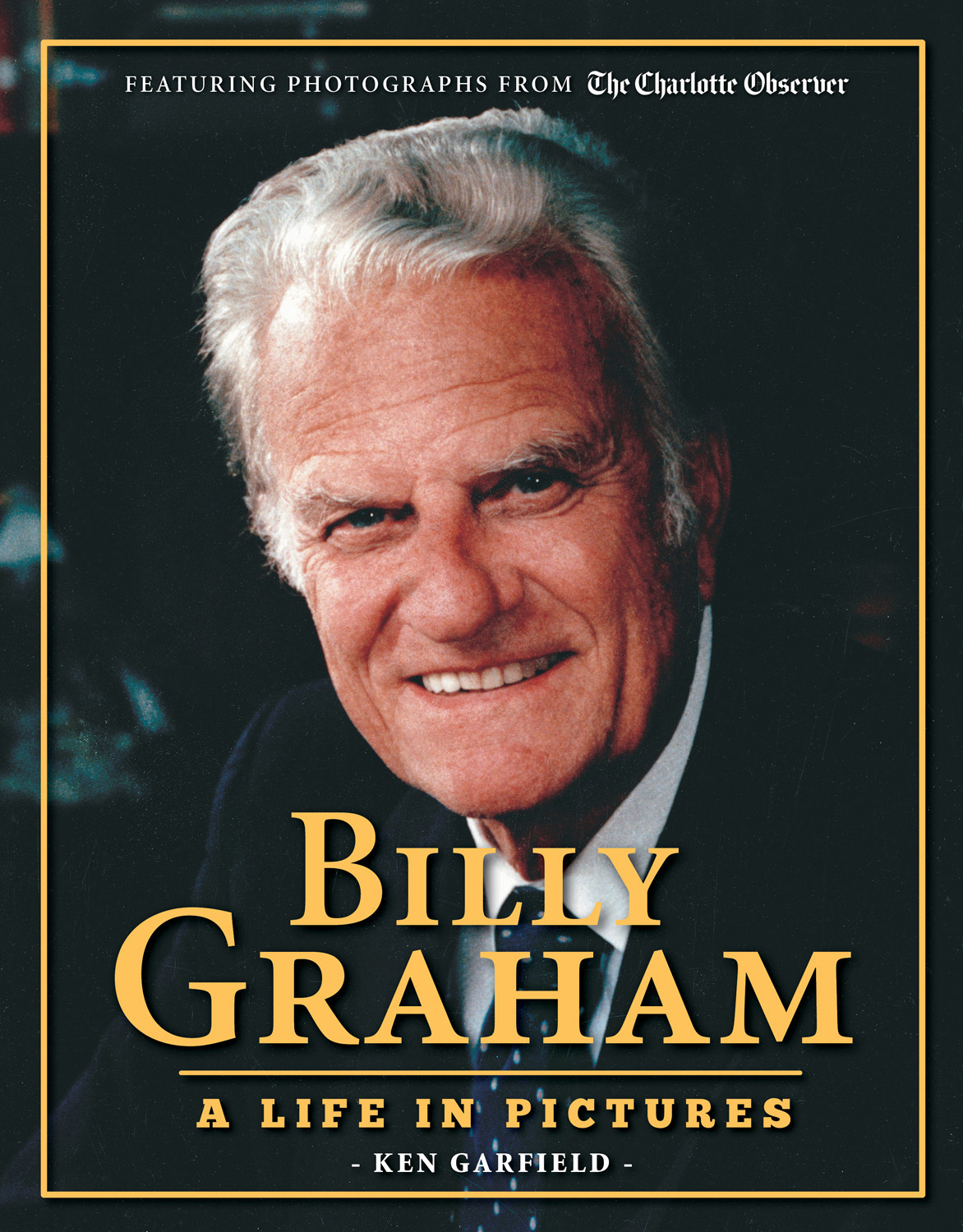 "Book cover of ""Billy Graham: A Life in Pictures"" by Ken Garfield. Graham is the director of communications at Myers Park United Methodist Church in Charlotte, N.C. Photo courtesy of Triumph Books."