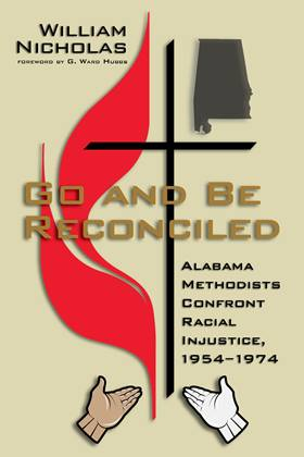 """William Nicholas' new book """"Go and Be Reconciled"""" describes Alabama Methodists' struggle to integrate their conferences amid major civil rights events such as the Montgomery Bus Boycott and 16th Street Baptist Church Bombing in Birmingham. Image courtesy NewSouth Books. Photo courtesy of NewSouth Books."""