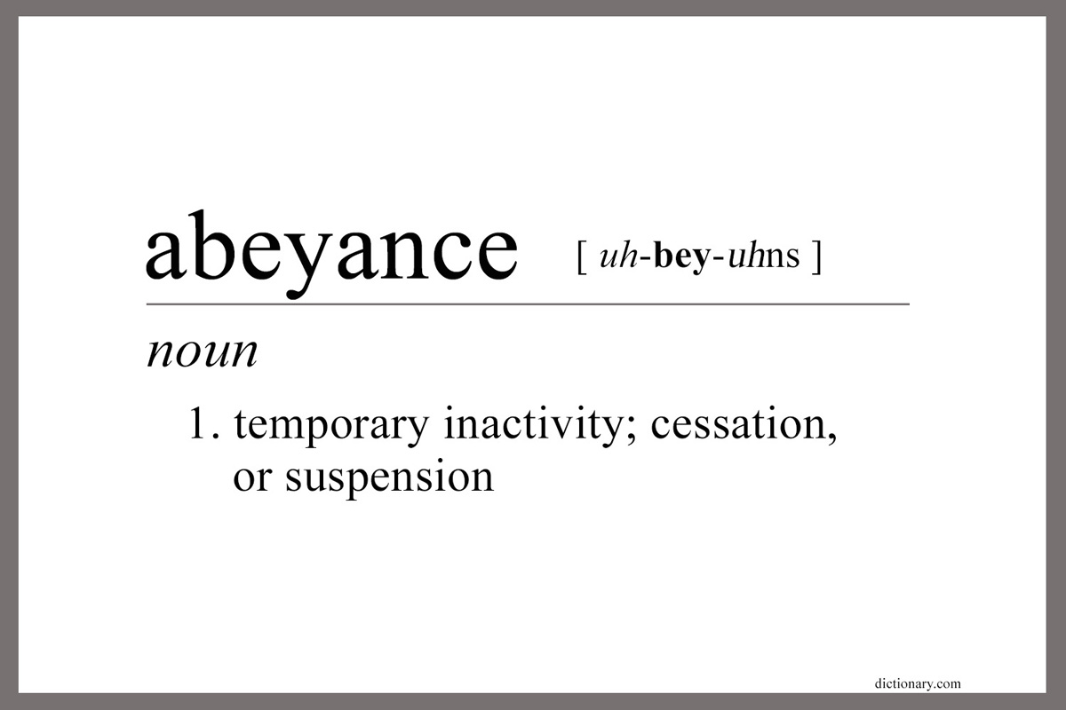 "The definition of abeyance as listed on dictionary.com. While the proposed ""Protocol of Reconciliation & Grace Through Separation"" is not a done deal, negotiators are asking for a pause in certain church closings and complaints in the meantime. Graphic by Laurens Glass, UM News."