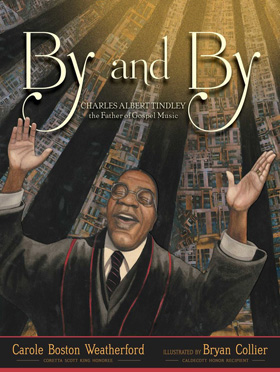 "Cover art for ""By and By: Charles Albert Tindley, The Father of Gospel Music,"" written by Carole Boston Weatherford and illustrated by Bryan Collier. Image courtesy of Simon & Shuster."
