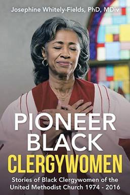 """""""Pioneer Black Clergywomen: Stories of Black Clergywomen of the United Methodist Church 1974-2016,"""" written by Josephine Whitely-Fields, includes stories from Bishop Cynthia Moore-Koikoi, the Rev. Tara Sutton and more. Image courtesy of WestBow Press."""
